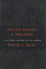 Death Makes a Holiday: A Cultural History of Halloween